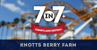 7in7+ Disneyland Edition - Knotts' Berry Farm